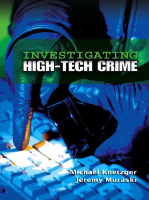Investigating High-Tech Crime By Knetzger, Michael/ Muraski, Jeremy