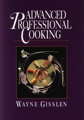 Advanced Professional Cooking By Gisslen, Wayne